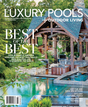 Luxury Pools + Outdoor Living, Winter 2016